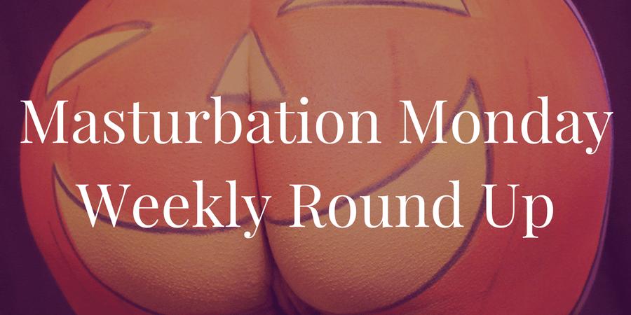 week 165 round up for Masturbation Monday