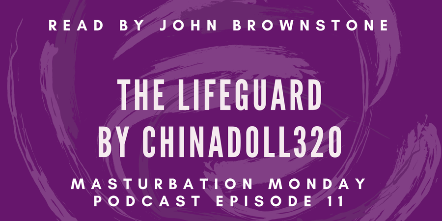 Masturbation Monday podcast episode 11 is The Lifeguard by ChinaDoll320