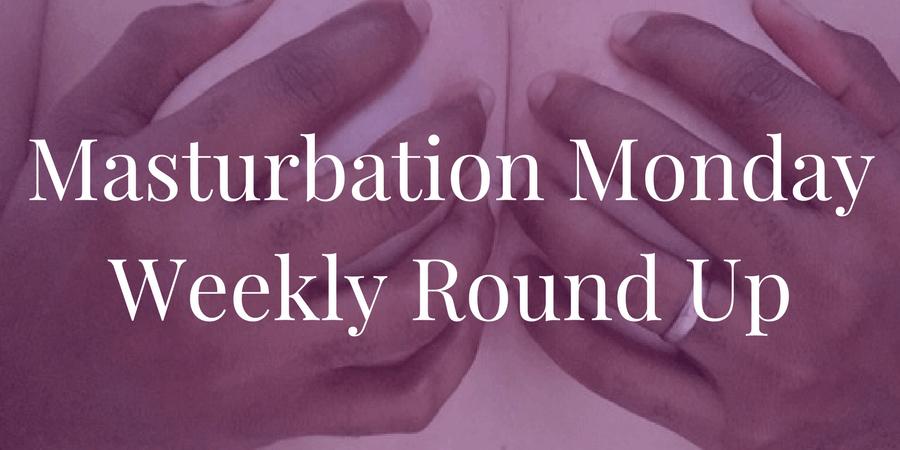 roundup for Masturbation Monday week 187
