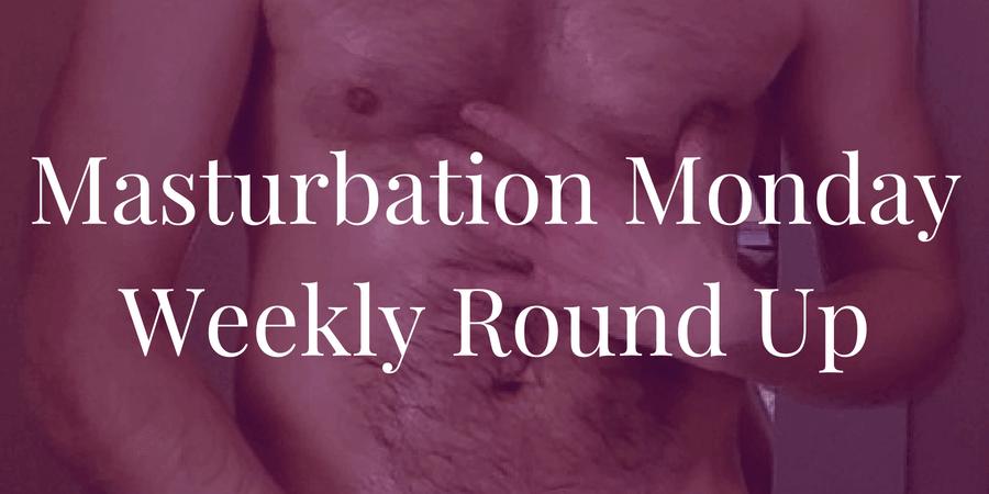 week 194 Masturbation Monday Roundup by Julie of Master's Pleasing Bitch