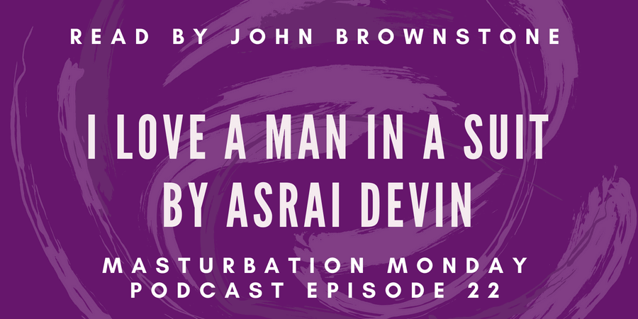 episode 22 of Masturbation Monday podcast is I Love a Man in a Suit by Asrai Devin