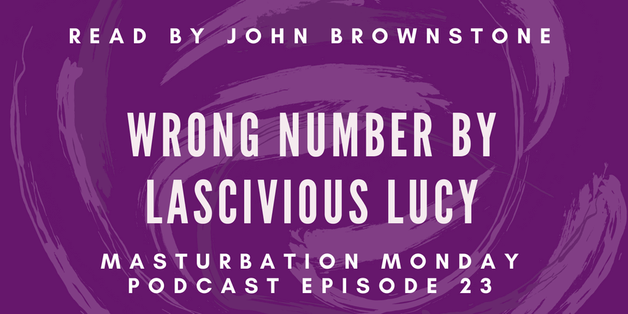 Wrong Number by Lascivious Lucy is episode 23 of Masturbation Monday podcast
