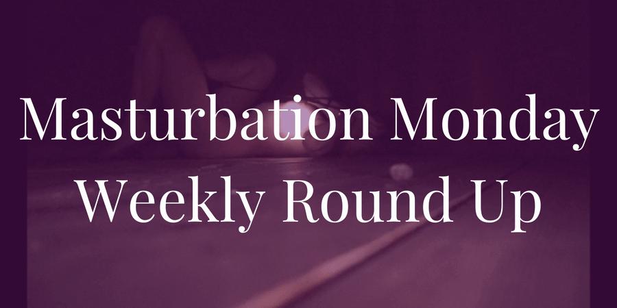 roundup for week 213 of Masturbation Monday