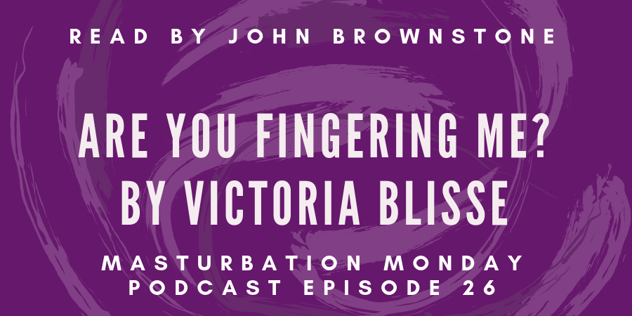 Are You Fingering Me by Victoria Blisse is episode 26 of Masturbation Monday podcast