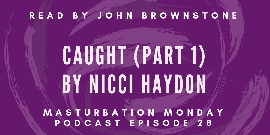 episode 28 of Masturbation Monday podcast is Caught, Part 1 by Nicci Haydon