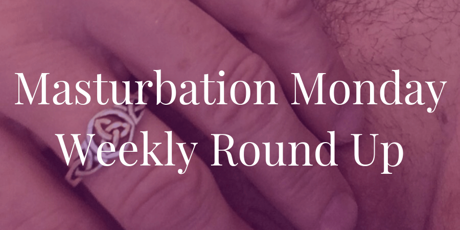 round-up for Masturbation Monday week 263 by Violet Fawkes with prompt from David Mei