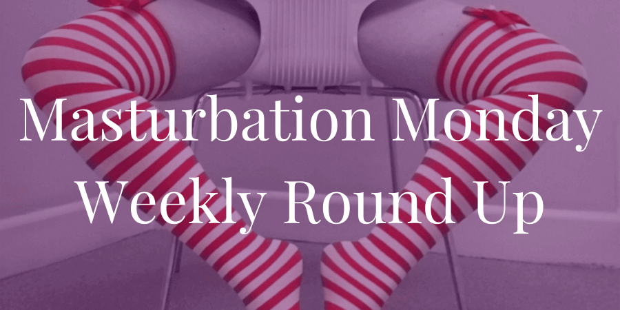 week 274 round-up of Masturbation Monday done by Hubby's Place with prompt by Focused and Filthy