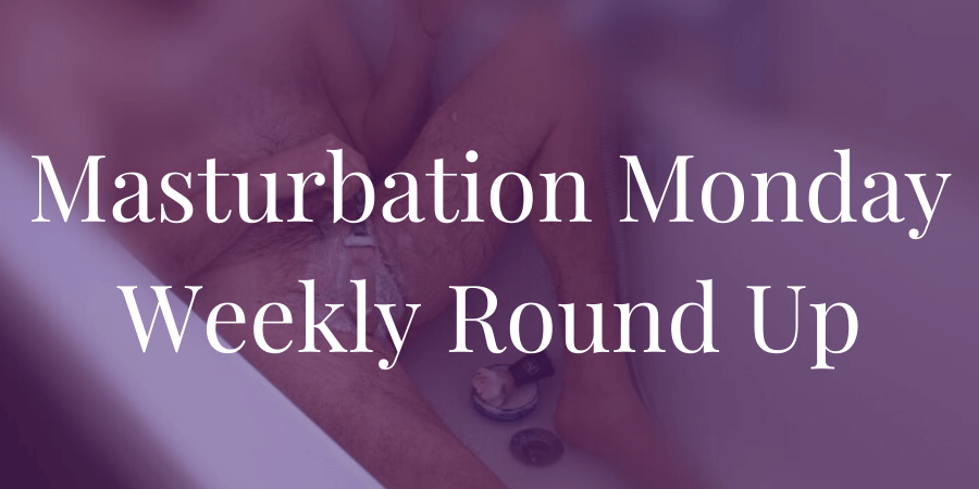 round-up for Masturbation Monday week 288 -- nude man shaving groin in bathtub as prompt
